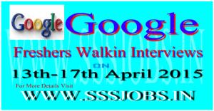 Google Freshers Walkin Recruitment on 13th-17th April 2015