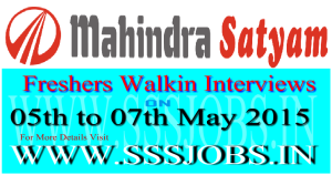 Mahindra Satyam Freshers Walkin Recruitment on 05th to 07th May 2015